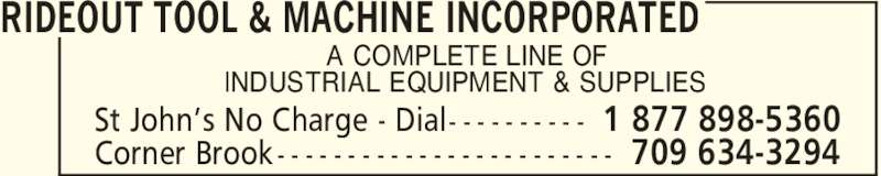Rideout Tool & Machine Inc (709-754-2240) - Display Ad - RIDEOUT TOOL & MACHINE INCORPORATED 1 877 898-5360St John's No Charge - Dial- - - - - - - - - - 709 634-3294Corner Brook - - - - - - - - - - - - - - - - - - - - - - - - A COMPLETE LINE OF INDUSTRIAL EQUIPMENT & SUPPLIES