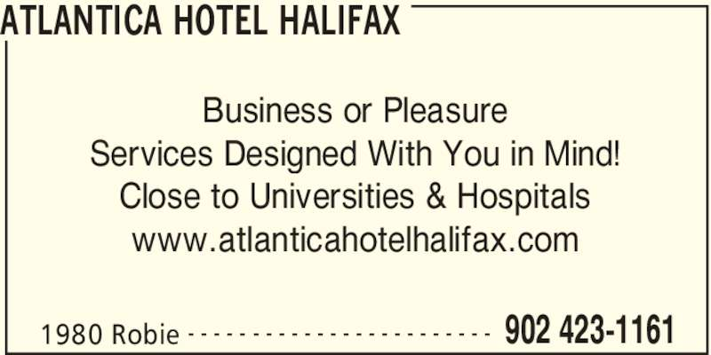 Atlantica Hotel Halifax (902-423-1161) - Annonce illustrée======= - ATLANTICA HOTEL HALIFAX 1980 Robie 902 423-1161- - - - - - - - - - - - - - - - - - - - - - - - Business or Pleasure Services Designed With You in Mind! Close to Universities & Hospitals www.atlanticahotelhalifax.com