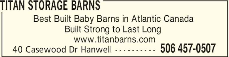 Titan Storage Barns (506-457-0507) - Display Ad - Best Built Baby Barns in Atlantic Canada Built Strong to Last Long www.titanbarns.com 506 457-050740 Casewood Dr Hanwell - - - - - - - - - - TITAN STORAGE BARNS