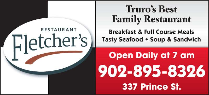 Fletcher's Restaurant (902-895-8326) - Annonce illustrée======= - Truro's Best Family Restaurant Breakfast & Full Course Meals Tasty Seafood • Soup & Sandwich Open Daily at 7 am 902-895-8326 337 Prince St.