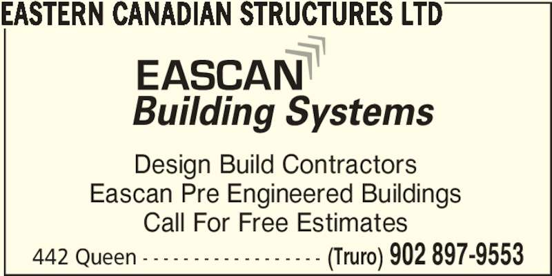 Eastern Canadian Structures Ltd (902-897-9553) - Display Ad - 442 Queen - - - - - - - - - - - - - - - - - - (Truro) 902 897-9553 EASTERN CANADIAN STRUCTURES LTD Design Build Contractors Eascan Pre Engineered Buildings Call For Free Estimates