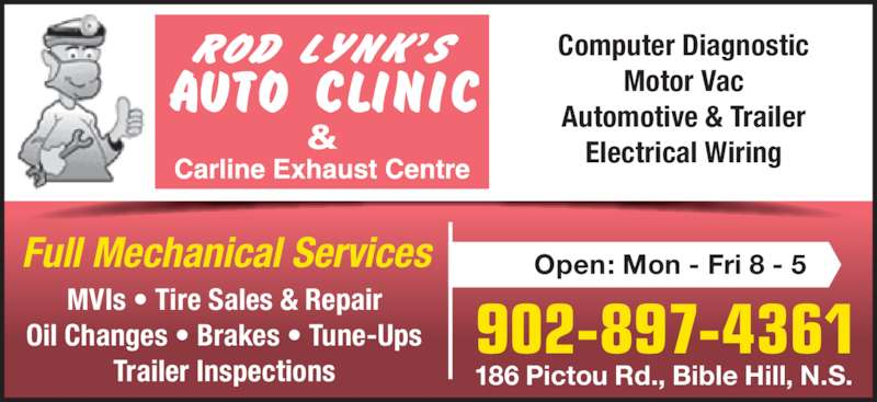 Rod Lynk's Auto (902-897-4361) - Display Ad - Full Mechanical Services MVIs • Tire Sales & Repair Oil Changes • Brakes • Tune-Ups Trailer Inspections Computer Diagnostic Motor Vac Automotive & Trailer Electrical Wiring 902-897-4361 186 Pictou Rd., Bible Hill, N.S. Open: Mon - Fri 8 - 5