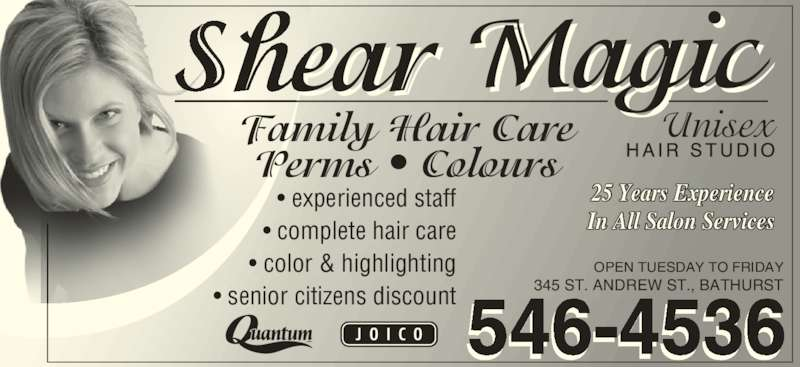 Shear Magic Hair Studio (506-546-4536) - Display Ad - Family Hair Care Perms • Colours • complete hair care • senior citizens discount OPEN TUESDAY TO FRIDAY • experienced staff 25 Years Experience • color & highlighting In All Salon Services 546-4536 345 ST. ANDREW ST., BATHURST