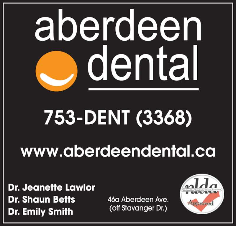 Aberdeen Dental (709-753-3368) - Display Ad - Dr. Jeanette Lawlor Dr. Shaun Betts Dr. Emily Smith 46a Aberdeen Ave. (off Stavanger Dr.) 753-DENT (3368) www.aberdeendental.ca
