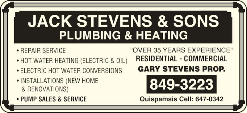 Stevens Jack & Sons (506-849-3223) - Display Ad - Quispamsis Cell: 647-0342 • REPAIR SERVICE • HOT WATER HEATING (ELECTRIC & OIL) • ELECTRIC HOT WATER CONVERSIONS • INSTALLATIONS (NEW HOME  & RENOVATIONS) • PUMP SALES & SERVICE RESIDENTIAL - COMMERCIAL JACK STEVENS & SONS PLUMBING & HEATING