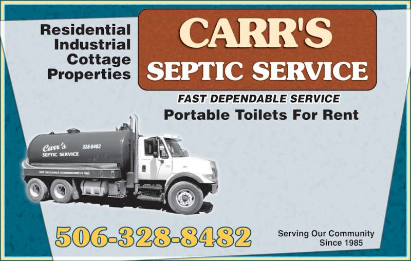 Carr's Septic Service (506-328-8482) - Display Ad - Residential Industrial Cottage Properties FAST DEPENDABLE SERVICE Serving Our Community  Since 1985 Portable Toilets For Rent 506-328-8482