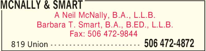 McNally & Smart (5064724872) - Display Ad - A Neil McNally, B.A., L.L.B. Barbara T. Smart, B.A., B.ED., L.L.B. Fax: 506 472-9844 MCNALLY & SMART 506 472-4872819 Union - - - - - - - - - - - - - - - - - - - - - - - -