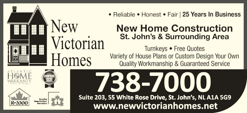 New Victorian Homes (709-738-7000) - Display Ad - • Reliable • Honest • Fair | 25 Years In Business New Home Construction St. John's & Surrounding Area Turnkeys • Free Quotes Variety of House Plans or Custom Design Your Own Quality Workmanship & Guaranteed Service
