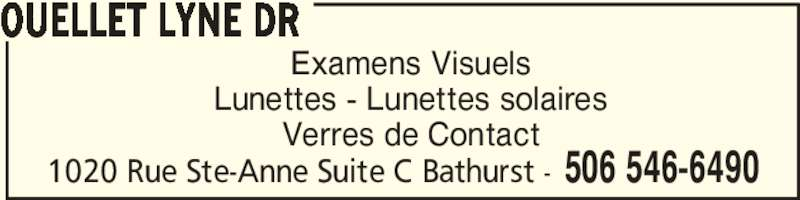Ouellet Lyne Dr (506-546-6490) - Annonce illustrée======= - Examens Visuels Lunettes - Lunettes solaires Verres de Contact 1020 Rue Ste-Anne Suite C Bathurst - 506 546-6490 OUELLET LYNE DR