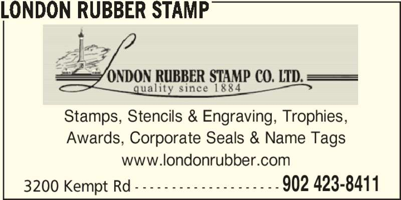 London Rubber Stamp Co Ltd (902-423-8411) - Display Ad - 902 423-8411 LONDON RUBBER STAMP Stamps, Stencils & Engraving, Trophies, Awards, Corporate Seals & Name Tags www.londonrubber.com 3200 Kempt Rd - - - - - - - - - - - - - - - - - - - -