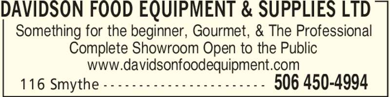 Davidson Food Equipment & Supplies Ltd (506-450-4994) - Display Ad - DAVIDSON FOOD EQUIPMENT & SUPPLIES LTD 506 450-4994116 Smythe - - - - - - - - - - - - - - - - - - - - - - - Something for the beginner, Gourmet, & The Professional Complete Showroom Open to the Public www.davidsonfoodequipment.com