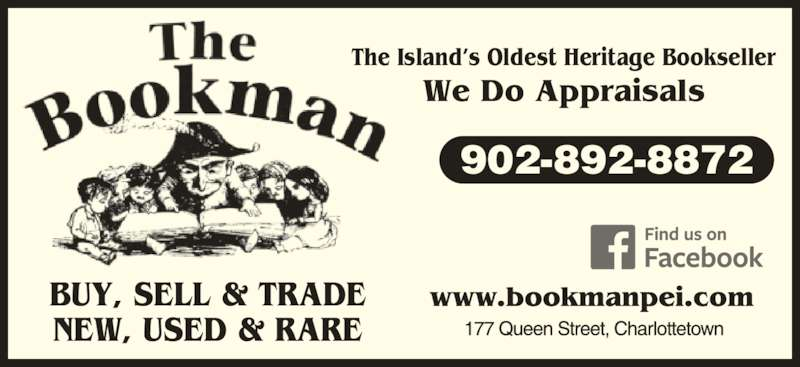 The Bookman (902-892-8872) - Display Ad - BUY, SELL & TRADE NEW, USED & RARE The Island's Oldest Heritage Bookseller We Do Appraisals 902-892-8872 BUY, SELL & TRADE NEW, USED & RARE The Island's Oldest Heritage Bookseller We Do Appraisals 902-892-8872