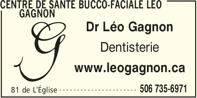 Centre de Santé Bucco-Faciale Léo Gagnon (506-735-6971) - Annonce illustrée======= - CENTRE DE SANTE BUCCO-FACIALE LEO  GAGNON  81 de L'Église 506 735-6971- - - - - - - - - - - - - - - - - - - - - - Dr Léo Gagnon Dentisterie www.leogagnon.ca