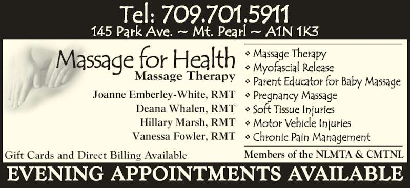 Massage For Health (709-368-3383) - Display Ad - Massage Therapy Gift Cards and Direct Billing Available Members of the NLMTA & CMTNL Joanne Emberley-White, RMT Deana Whalen, RMT Hillary Marsh, RMT Vanessa Fowler, RMT