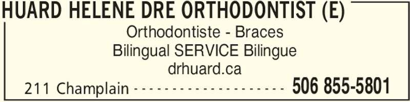 Huard Hélène Dre (506-855-5801) - Annonce illustrée======= - Orthodontiste - Braces HUARD HELENE DRE ORTHODONTIST (E) 211 Champlain 506 855-5801- - - - - - - - - - - - - - - - - - - - drhuard.ca Bilingual SERVICE Bilingue