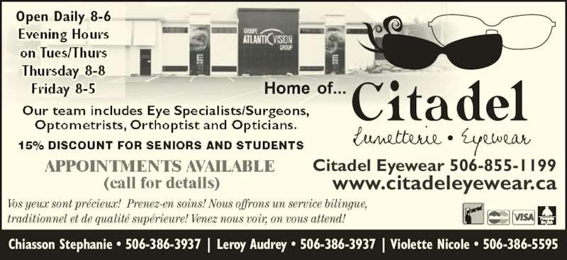 Citadel Eyewear (506-855-1199) - Display Ad - www.citadeleyewear.ca Chiasson Stephanie • 506-386-3937 | Leroy Audrey • 506-386-3937 | Violette Nicole • 506-386-5595 Vos yeux sont précieux!  Prenez-en soins! Nous offrons un service bilingue, traditionnel et de qualité supérieure! Venez nous voir, on vous attend! Open Daily 8-6 Citadel Eyewear 506-855-1199