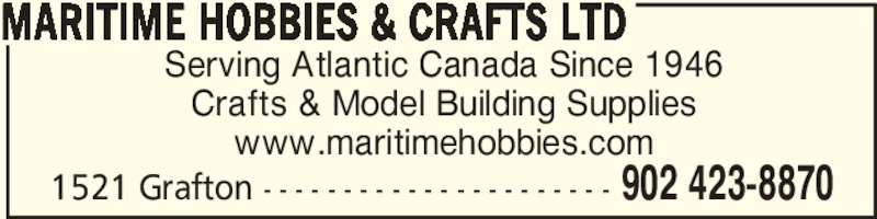 Maritime Hobbies & Crafts Ltd (9024238870) - Display Ad - Serving Atlantic Canada Since 1946 Crafts & Model Building Supplies www.maritimehobbies.com MARITIME HOBBIES & CRAFTS LTD 902 423-88701521 Grafton - - - - - - - - - - - - - - - - - - - - - -