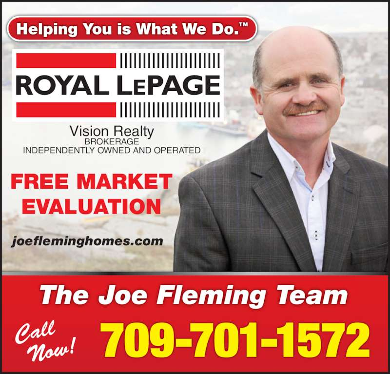 Fleming Joe Real Estate Team (709-685-8032) - Display Ad - FREE MARKET EVALUATION Call  Now! Helping You is What We Do.™ The Joe Fleming Team joefleminghomes.com 709-701-1572 Vision Realty BROKERAGE INDEPENDENTLY OWNED AND OPERATED