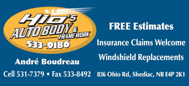 Hio's Auto Body (506-533-9186) - Display Ad - FREE Estimates Insurance Claims Welcome Windshield ReplacementsAndré Boudreau Cell 531-7379 • Fax 533-8492 836 Ohio Rd, Shediac, NB E4P 2K1