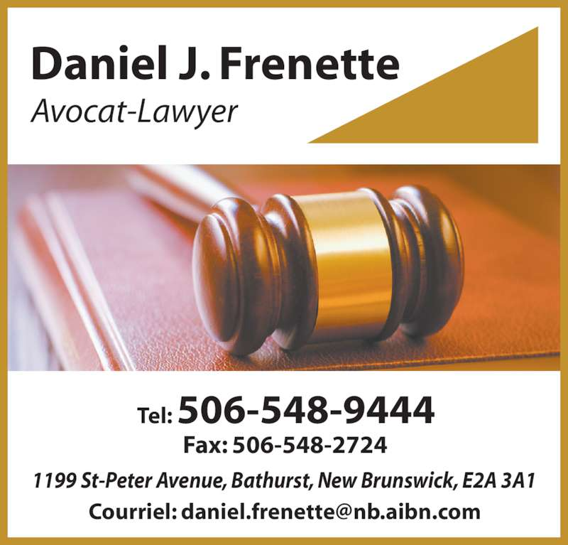Daniel J. Frenette (506-548-9444) - Annonce illustrée======= - Daniel J. Frenette Avocat-Lawyer 1199 St-Peter Avenue, Bathurst, New Brunswick, E2A 3A1 Tel: 506-548-9444 Fax: 506-548-2724
