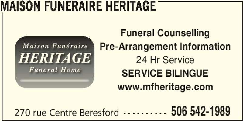 Maison Funéraire Héritage (506-542-1989) - Display Ad - 270 rue Centre Beresford - - - - - - - - - - 506 542-1989 MAISON FUNERAIRE HERITAGE Funeral Counselling Pre-Arrangement Information 24 Hr Service SERVICE BILINGUE www.mfheritage.com