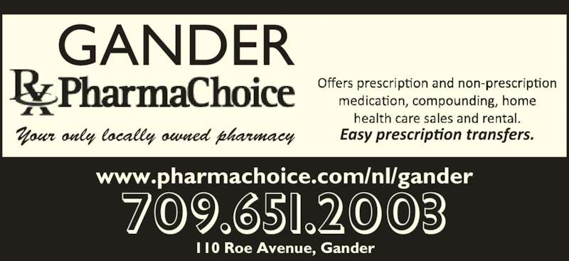 Gander Pharmachoice (709-651-2003) - Display Ad - 110 Roe Avenue, Gander Your only locally owned pharmacy www.pharmachoice.com/nl/gander 709.651.2003