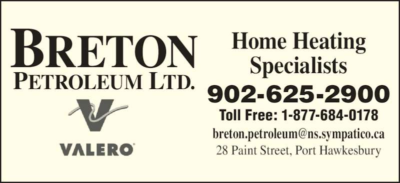 Breton Petroleum Ltd (902-625-2900) - Display Ad - BRETON PETROLEUM LTD. Home Heating Specialists 902-625-2900 Toll Free: 1-877-684-0178 28 Paint Street, Port Hawkesbury