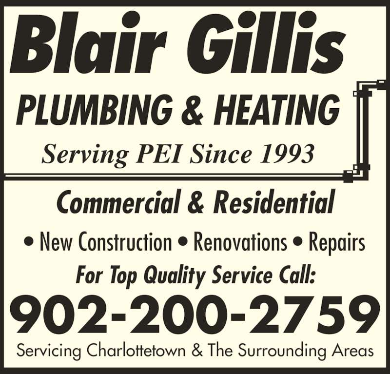 Blair Gillis Plumbing & Heating Ltd (902-628-9949) - Display Ad - Servicing Charlottetown & The Surrounding Areas 902-200-2759 For Top Quality Service Call: • New Construction • Renovations • Repairs Commercial & Residential