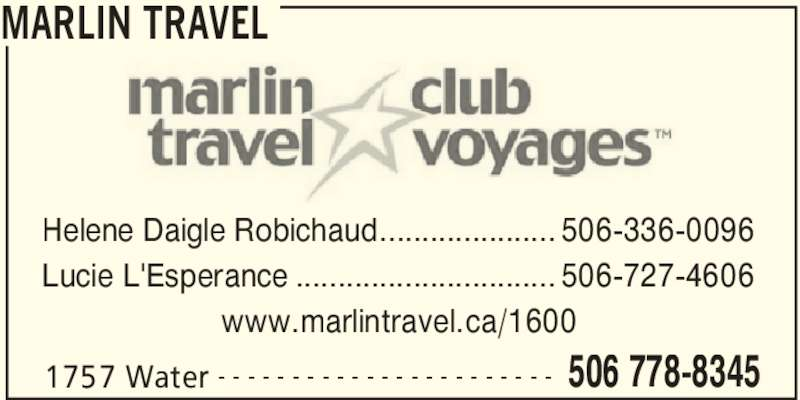 Marlin Travel (506-778-8345) - Annonce illustrée======= - MARLIN TRAVEL 1757 Water 506 778-8345- - - - - - - - - - - - - - - - - - - - - - - Helene Daigle Robichaud..................... 506-336-0096 Lucie L'Esperance ............................... 506-727-4606 www.marlintravel.ca/1600