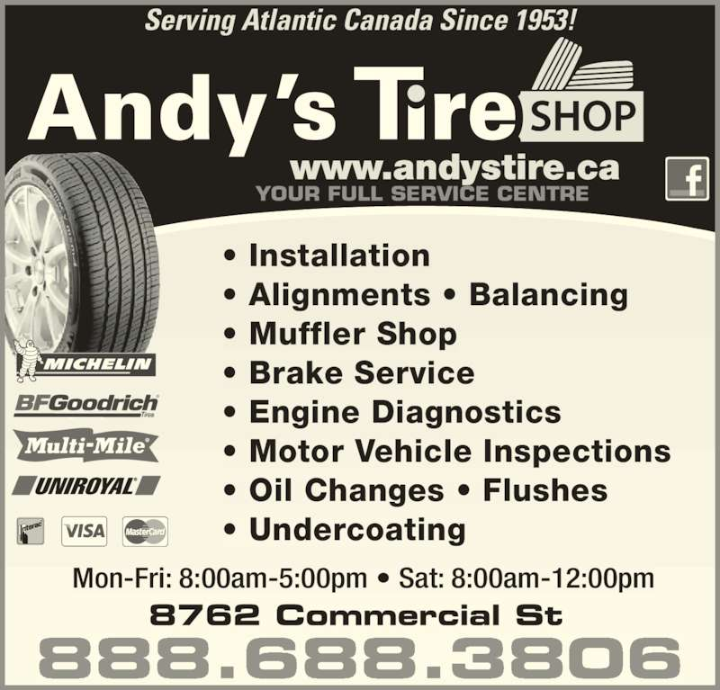 Andy's Tire Shop Ltd (902-681-5500) - Display Ad - YOUR FULL SERVICE CENTRE • Installation • Alignments • Balancing • Muffler Shop • Brake Service • Engine Diagnostics • Motor Vehicle Inspections • Oil Changes • Flushes • Undercoating Serving Atlantic Canada Since 1953! Mon-Fri: 8:00am-5:00pm • Sat: 8:00am-12:00pm 888.688.3806