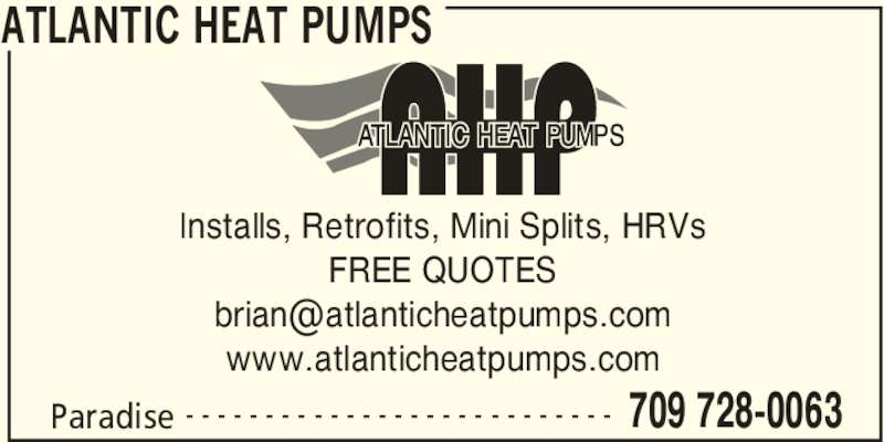 Atlantic Heat Pumps (709-728-0063) - Display Ad - ATLANTIC HEAT PUMPS Paradise 709 728-0063- - - - - - - - - - - - - - - - - - - - - - - - - - - Installs, Retrofits, Mini Splits, HRVs FREE QUOTES www.atlanticheatpumps.com