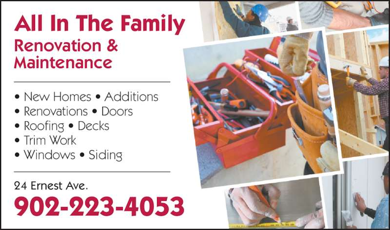 All In The Family Renovation & Maintenance (902-223-4053) - Display Ad - All In The Family Renovation & Maintenance • New Homes • Additions • Renovations • Doors • Roofing • Decks • Trim Work • Windows • Siding 24 Ernest Ave. 902-223-4053