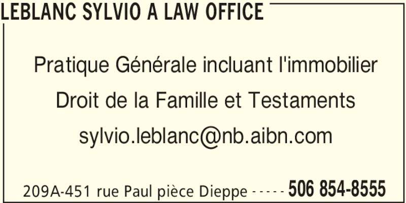 Sylvio A. LeBlanc - Bureau d'avocat (506-854-8555) - Annonce illustrée======= - LEBLANC SYLVIO A LAW OFFICE 209A-451 rue Paul pièce Dieppe 506 854-8555- - - - - Pratique Générale incluant l'immobilier Droit de la Famille et Testaments