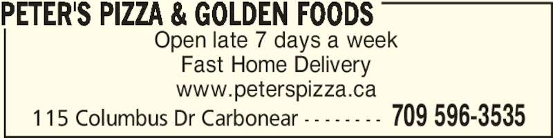 Peter's Pizza & Golden Foods (7095963535) - Annonce illustrée======= - Open late 7 days a week Fast Home Delivery www.peterspizza.ca PETER'S PIZZA & GOLDEN FOODS 709 596-3535115 Columbus Dr Carbonear - - - - - - - -