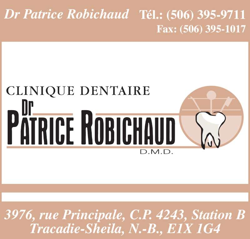 Robichaud Patrice (5063959711) - Annonce illustrée======= - 3976, rue Principale, C.P. 4243, Station B Tracadie-Sheila, N.-B., E1X 1G4 Dr Patrice Robichaud Tél.: (506) 395-9711 Fax: (506) 395-1017