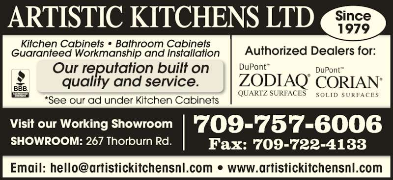 Artistic Kitchens Ltd (709-753-7720) - Display Ad - Fax: 709-722-4133 709-757-6006 SHOWROOM: 267 Thorburn Rd. Visit our Working Showroom Since 1979 Authorized Dealers for: Kitchen Cabinets • Bathroom Cabinets Guaranteed Workmanship and Installation *See our ad under Kitchen Cabinets Our reputation built on quality and service.