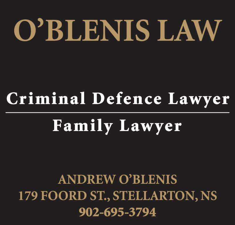 O'Blenis Law (902-752-1575) - Display Ad - 179 FOORD ST., STELLARTON, NS 902-695-3794 Fa mi ly  L awyer Cr iminal  Defence Lawyer O'BLENIS LAW ANDREW O'BLENIS