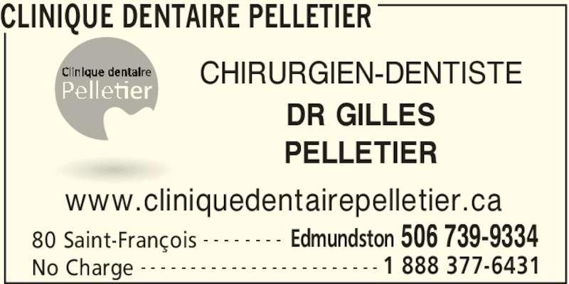 Clinique Dentaire Pelletier (506-739-9334) - Annonce illustrée======= - CLINIQUE DENTAIRE PELLETIER 80 Saint-François Edmundston 506 739-9334- - - - - - - - No Charge 1 888 377-6431- - - - - - - - - - - - - - - - - - - - - - - - www.cliniquedentairepelletier.ca CHIRURGIEN-DENTISTE DR GILLES PELLETIER