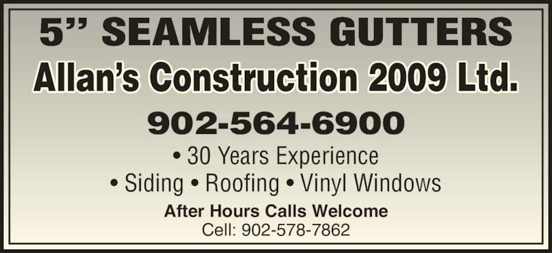 "Allan's Construction Ltd (902-564-6900) - Display Ad - 5"" SEAMLESS GUTTERS • 30 Years Experience • Siding • Roofing • Vinyl Windows 902-564-6900 After Hours Calls Welcome Cell: 902-578-7862 Allan's Construction 2009 Ltd."