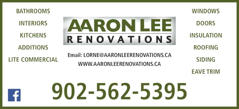 Aaron Lee Renovations (902-562-5395) - Display Ad - 902-562-5395 WWW.AARONLEERENOVATIONS.CA BATHROOMS INTERIORS KITCHENS ADDITIONS LITE COMMERCIAL WINDOWS DOORS INSULATION ROOFING SIDING EAVE TRIM