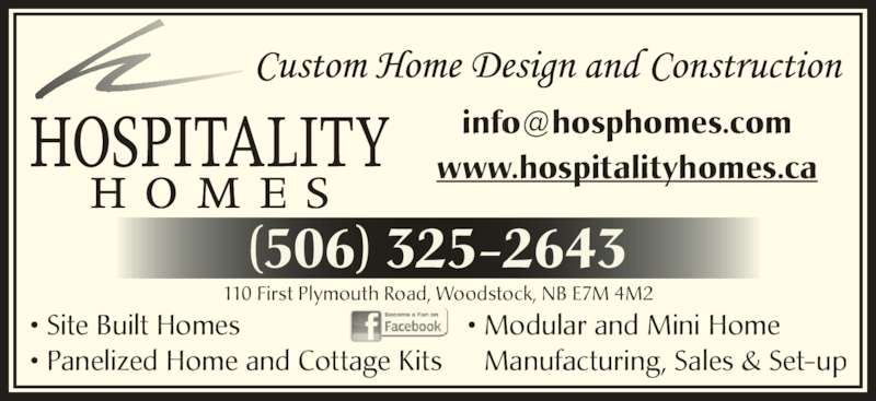 Hospitality Homes (506-325-2643) - Display Ad - 110 First Plymouth Road, Woodstock, NB E7M 4M2 (506) 325-2643 www.hospitalityhomes.ca • Modular and Mini Home • Manufacturing, Sales & Set-up • Site Built Homes • Panelized Home and Cottage Kits