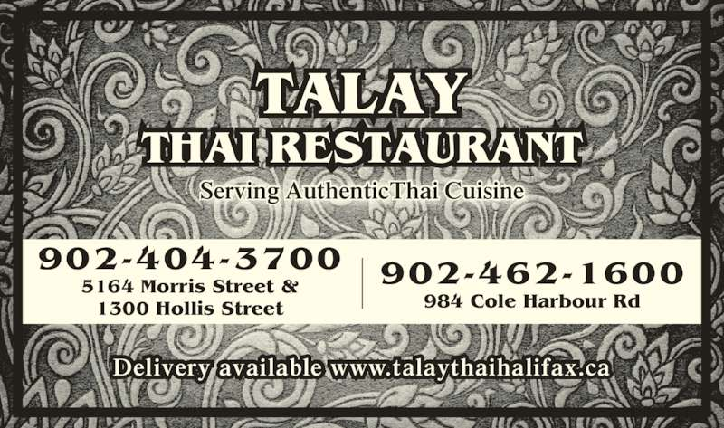 Talay Thai Restaurant (902-404-3700) - Annonce illustrée======= - Serving AuthenticThai Cuisine Delivery available www.talaythaihalifax.ca TALAY THAI RESTAURANT 902-404-3700 5164 Morris Street & 1300 Hollis Street 902-462-1600 984 Cole Harbour Rd