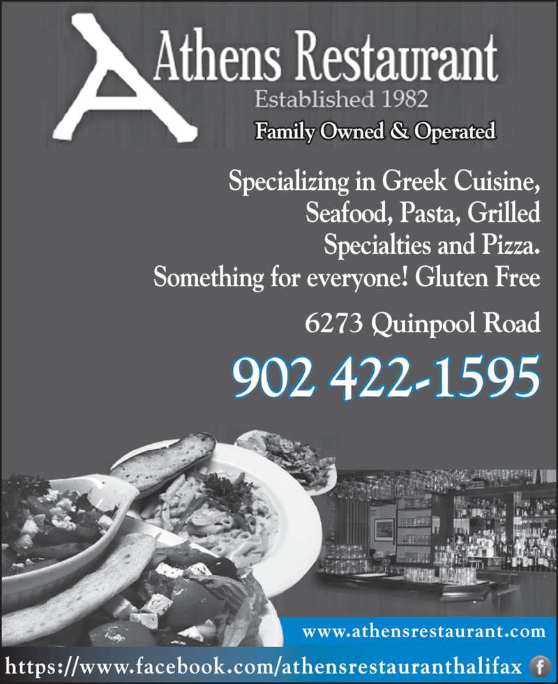 Athens Restaurant (902-422-1595) - Annonce illustrée======= - https://www.facebook.com/athensrestauranthalifax www.athensrestaurant.com 6273 Quinpool Road Specializing in Greek Cuisine, Seafood, Pasta, Grilled Specialties and Pizza. Something for everyone! Gluten Free 902 422-1595 Family Owned & Operated