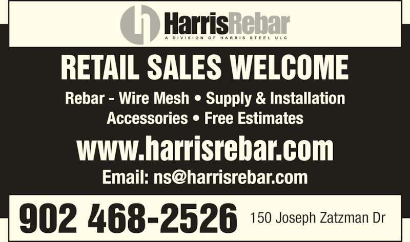 Harris Rebar (902-468-2526) - Display Ad - Rebar - Wire Mesh • Supply & Installation Accessories • Free Estimates 150 Joseph Zatzman Dr902 468-2526 RETAIL SALES WELCOME www.harrisrebar.com