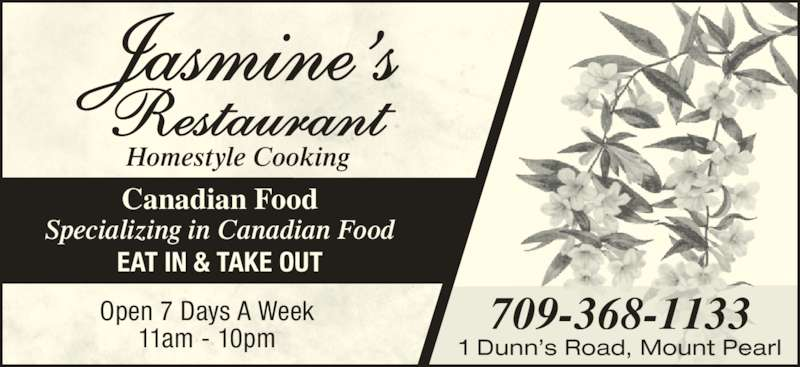 Jasmine's (709-368-1133) - Annonce illustrée======= - 11am - 10pm Open 7 Days A Week Canadian Food Specializing in Canadian Food EAT IN & TAKE OUT Homestyle Cooking 709-368-1133 1 Dunn's Road, Mount Pearl