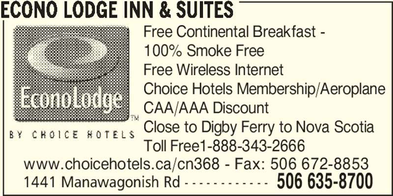 Econo Lodge Inn & Suites (506-635-8700) - Annonce illustrée======= - 1441 Manawagonish Rd - - - - - - - - - - - - 506 635-8700 ECONO LODGE INN & SUITES Free Continental Breakfast - 100% Smoke Free Free Wireless Internet Choice Hotels Membership/Aeroplane CAA/AAA Discount Close to Digby Ferry to Nova Scotia Toll Free1-888-343-2666 www.choicehotels.ca/cn368 - Fax: 506 672-8853