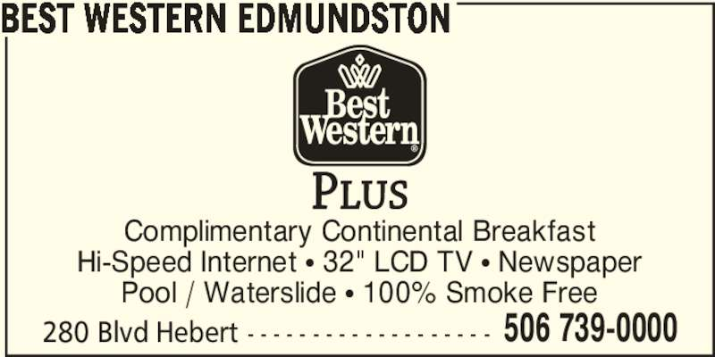 "Best Western Plus (1-877-772-3297) - Annonce illustrée======= - BEST WESTERN EDMUNDSTON Complimentary Continental Breakfast Hi-Speed Internet π 32"" LCD TV π Newspaper Pool / Waterslide π 100% Smoke Free 280 Blvd Hebert - - - - - - - - - - - - - - - - - - - 506 739-0000"