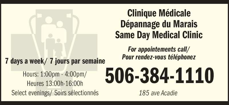Clinique médicale dépannage du Marais (506-384-1110) - Display Ad - Clinique Médicale Dépannage du Marais Same Day Medical Clinic For appointements call/ Pour rendez-vous téléphonez7 days a week/ 7 jours par semaine Hours: 1:00pm - 4:00pm/ Heures 13:00h-16:00h Select evenings/ Soirs sélectionnés 506-384-1110 185 ave Acadie