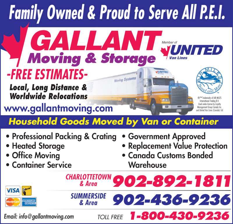 Gallant Moving & Storage Ltd (902-892-1811) - Display Ad - • Professional Packing & Crating • Heated Storage • Office Moving • Container Service • Government Approved • Replacement Value Protection • Canada Customs Bonded    Warehouse CHARLOTTETOWN & Area SUMMERSIDE & Area Household Goods Moved by Van or Container www.gallantmoving.com Local, Long Distance & Worldwide Relocations