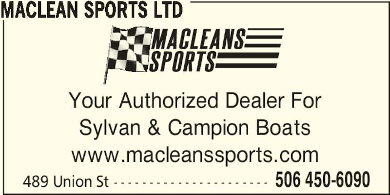 Maclean Sports (506-450-6090) - Display Ad - Your Authorized Dealer For Sylvan & Campion Boats www.macleanssports.com 489 Union St - - - - - - - - - - - - - - - - - - - - - - 506 450-6090 MACLEAN SPORTS LTD Your Authorized Dealer For Sylvan & Campion Boats www.macleanssports.com 489 Union St - - - - - - - - - - - - - - - - - - - - - - 506 450-6090 MACLEAN SPORTS LTD